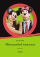 SIRONI EDITORE - MIO MARITO FRANCESCA di PAOLO NELLI