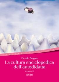 LA CULTURA ENCICLOPEDICA DELL'AUTODIDATTA di DAVIDE BREGOLA - SIRONI EDITORE